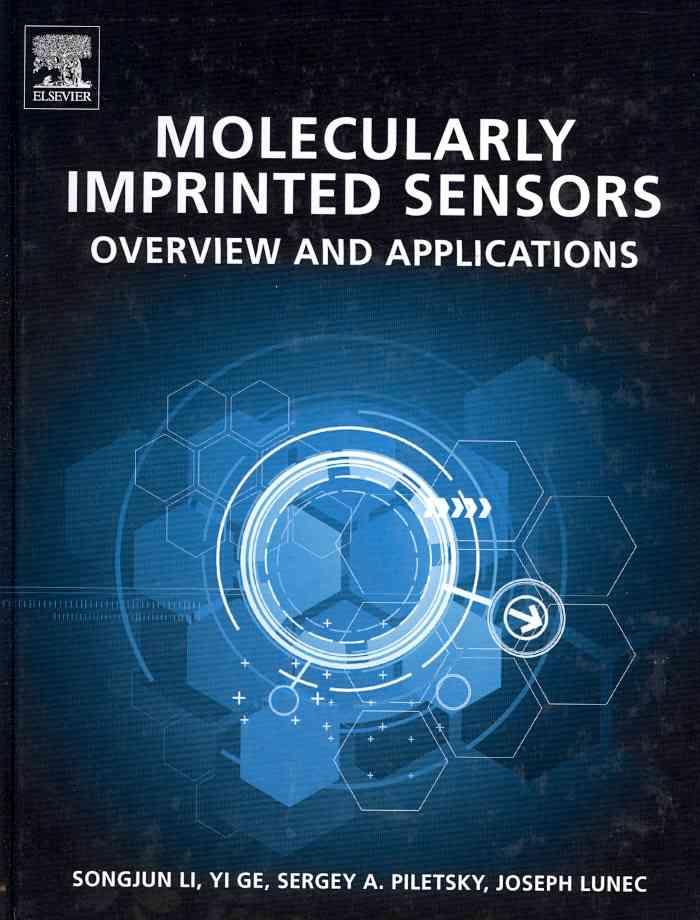 Molecularly Imprinted Sensors By Li, Songjun (EDT)/ Ge, Yi (EDT)/ Piletsky, Sergey A. (EDT)/ Lunec, Joe (EDT)